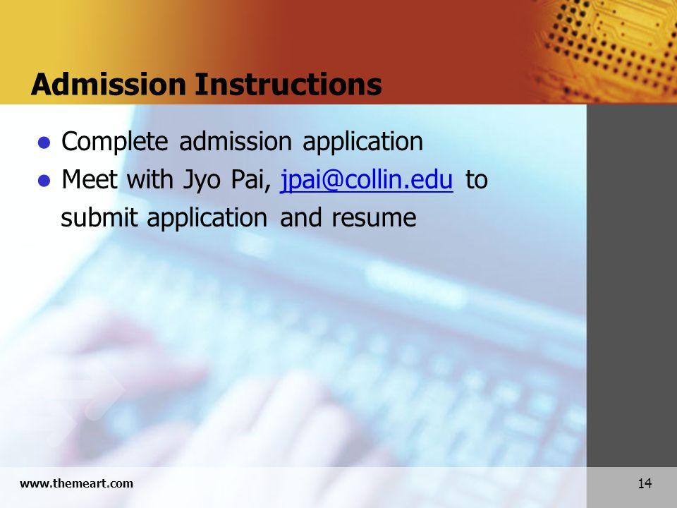 14 www.themeart.com Admission Instructions Complete admission application Meet with Jyo Pai, jpai@collin.edu tojpai@collin.edu submit application and resume
