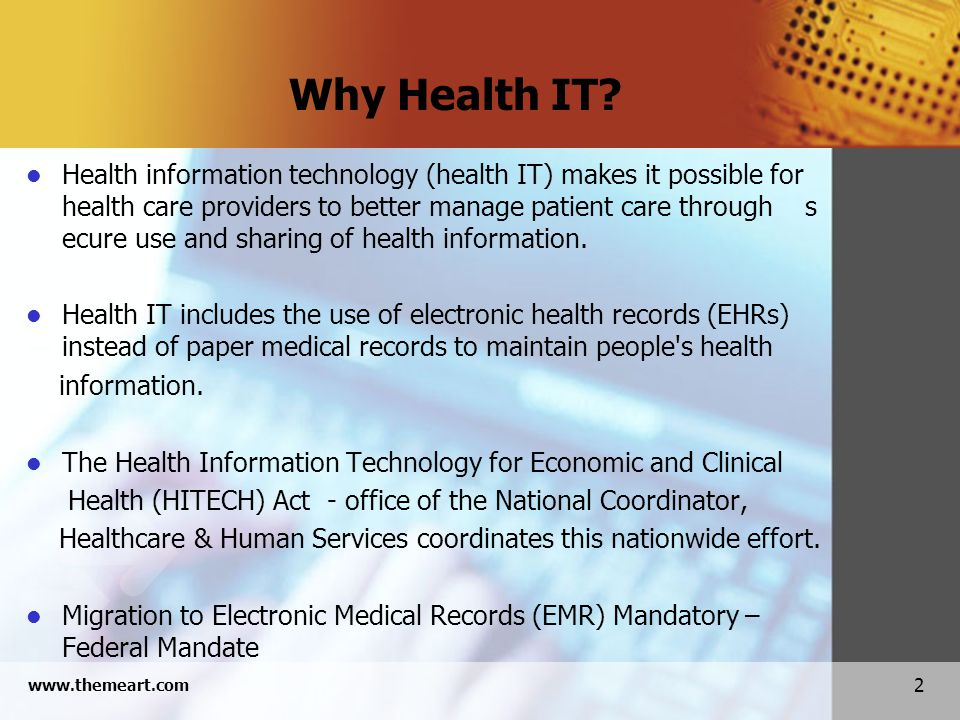 2 www.themeart.com Why Health IT? Health information technology (health IT) makes it possible for health care providers to better manage patient care