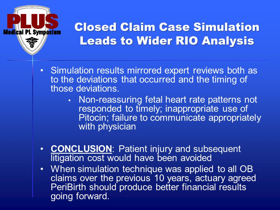 Closed Claim Case Simulation Leads to Wider RIO Analysis Simulation results mirrored expert reviews both as to the deviations that occurred and the timing of those deviations.