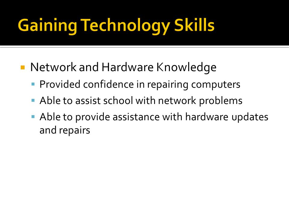 Network and Hardware Knowledge Provided confidence in repairing computers Able to assist school with network problems Able to provide assistance with hardware updates and repairs