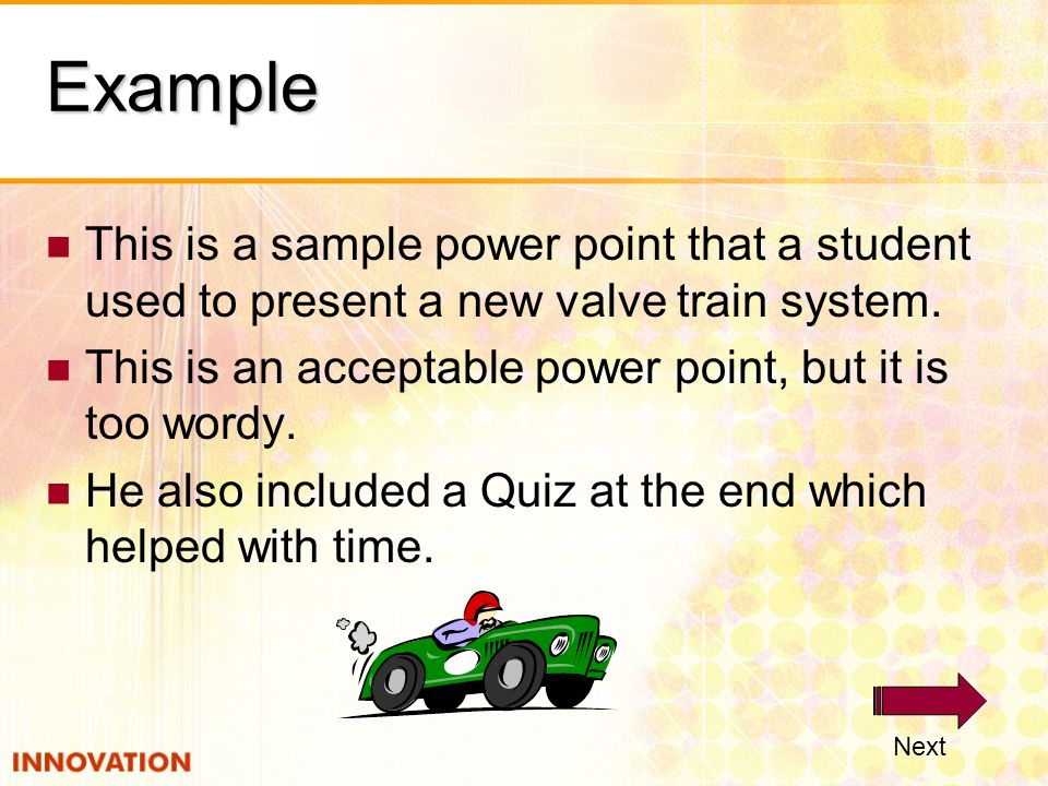 Example This is a sample power point that a student used to present a new valve train system.