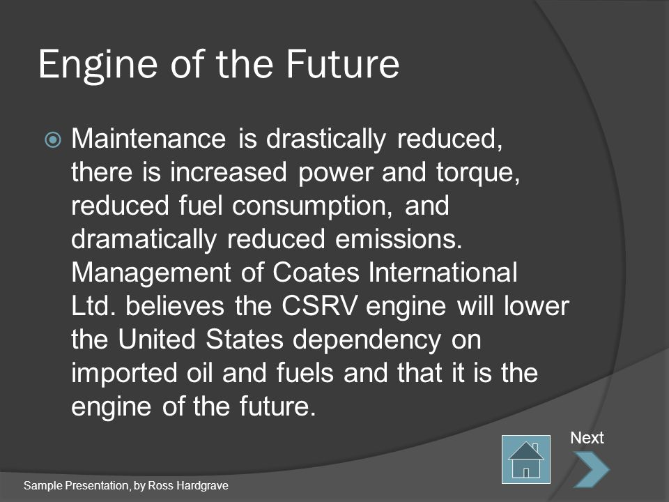 Engine of the Future Maintenance is drastically reduced, there is increased power and torque, reduced fuel consumption, and dramatically reduced emissions.