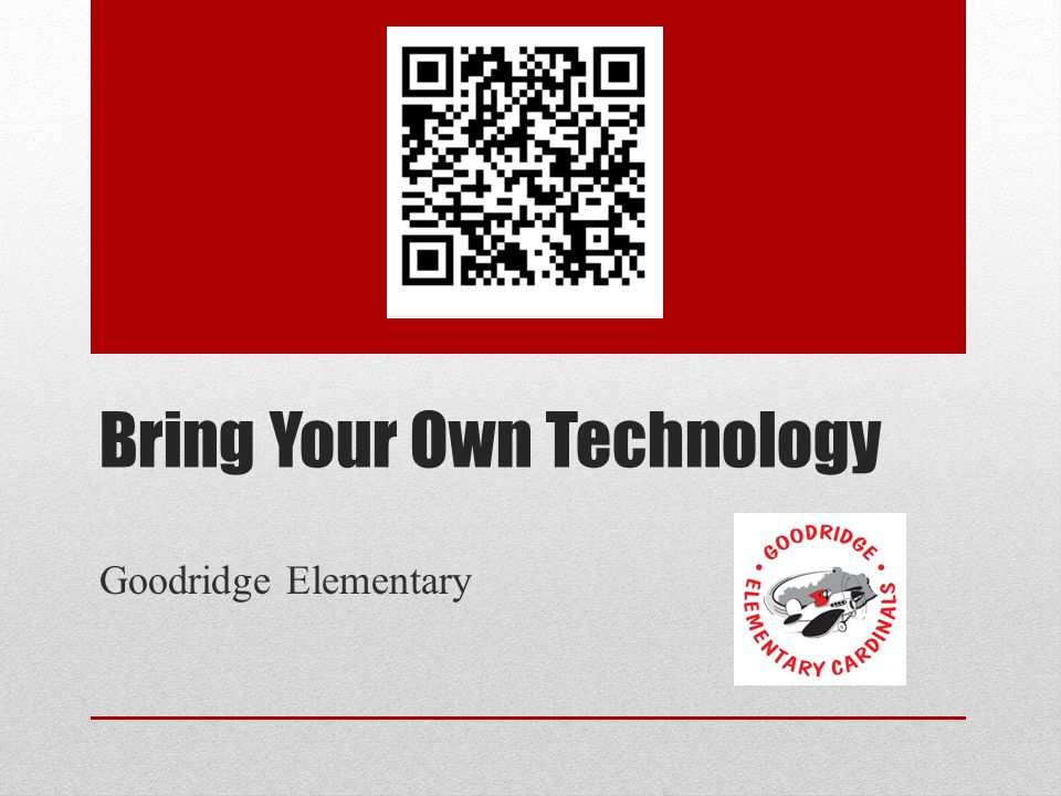 Bring Your Own Technology Goodridge Elementary