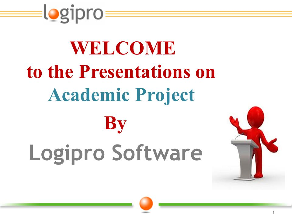 WELCOME to the Presentations on Academic Project By Logipro Software 1