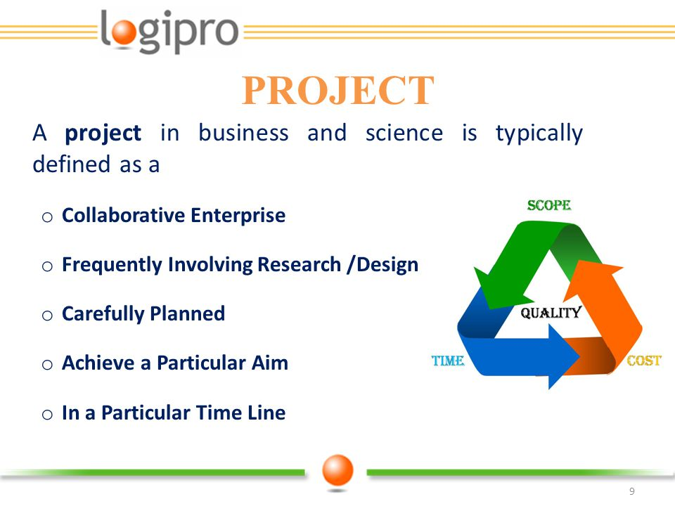 9 A project in business and science is typically defined as a o Collaborative Enterprise o Frequently Involving Research /Design o Carefully Planned o
