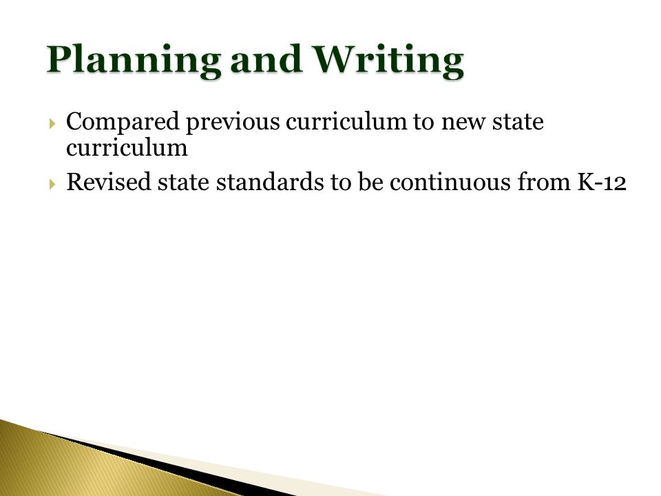 Revised state standards to be continuous from K-12 Compared previous curriculum to new state curriculum
