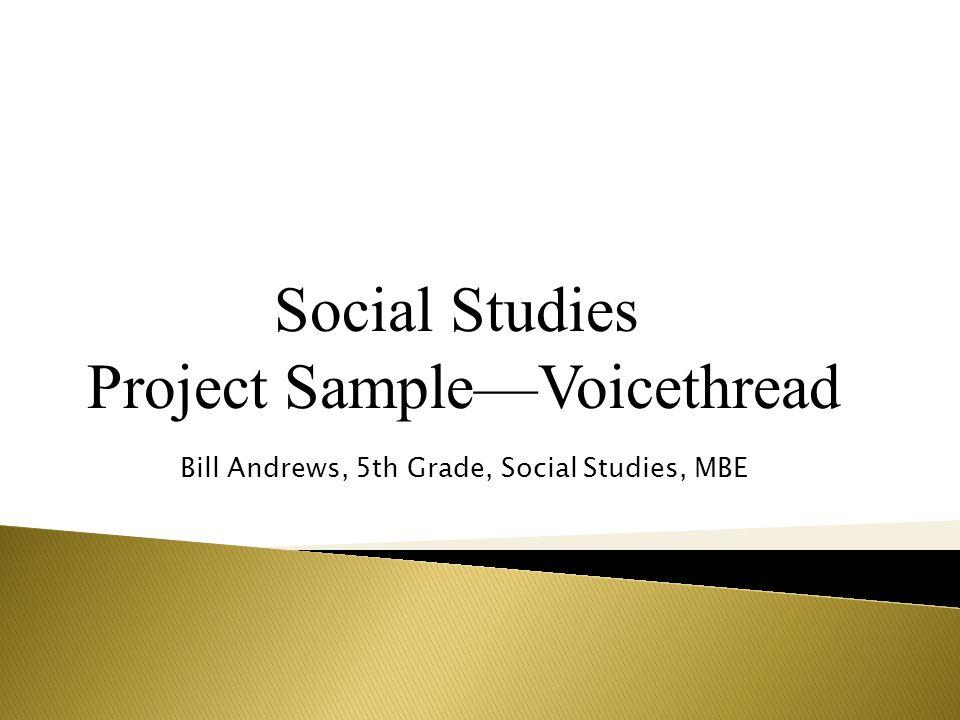 Social Studies Project SampleVoicethread Bill Andrews, 5th Grade, Social Studies, MBE