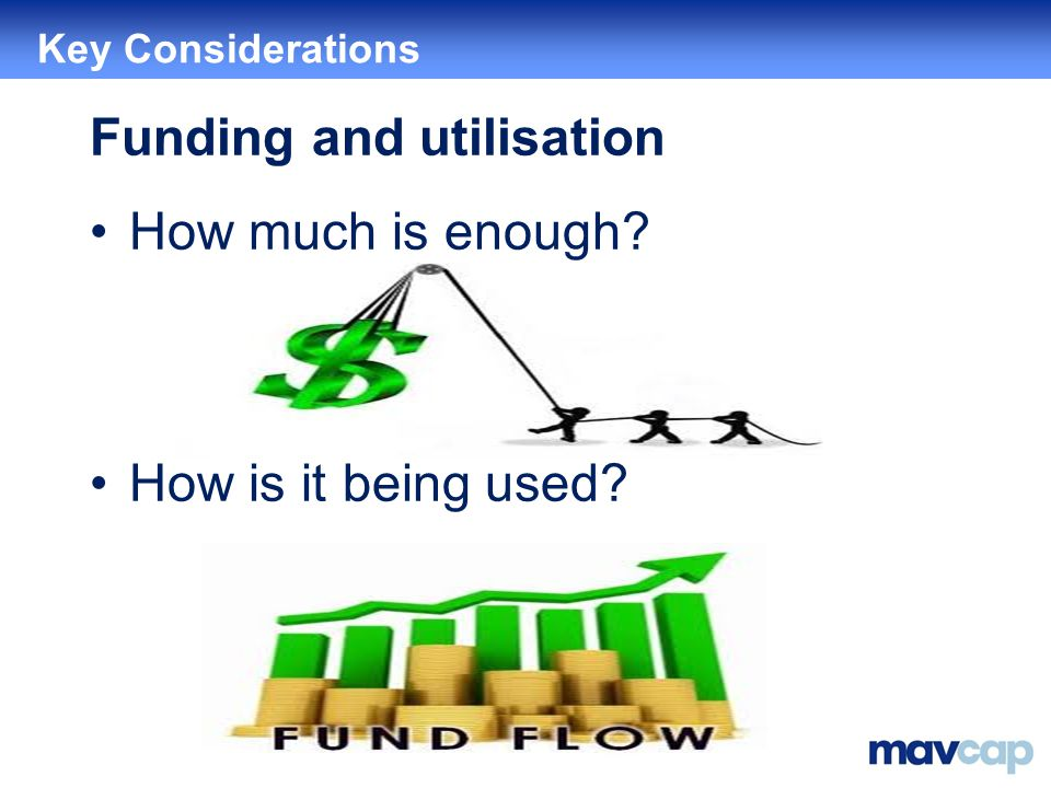 Funding and utilisation How much is enough How is it being used Key Considerations