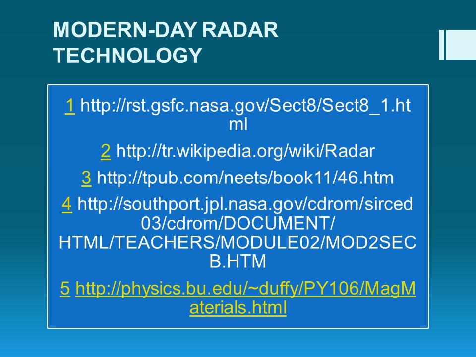 MODERN-DAY RADAR TECHNOLOGY 11 http://rst.gsfc.nasa.gov/Sect8/Sect8_1.ht ml 22 http://tr.wikipedia.org/wiki/Radar 33 http://tpub.com/neets/book11/46.h
