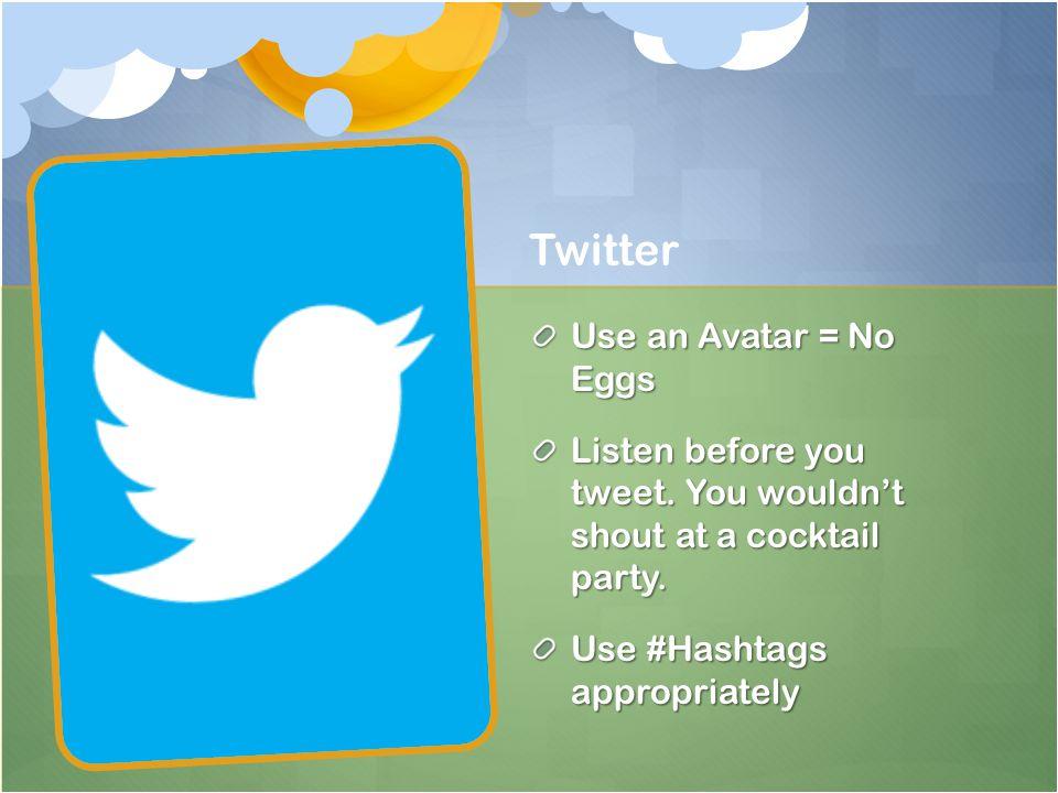 Twitter Use an Avatar = No Eggs Listen before you tweet.