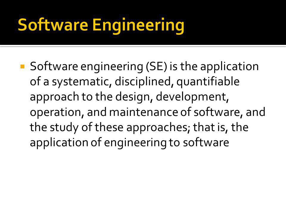 Software engineering (SE) is the application of a systematic, disciplined, quantifiable approach to the design, development, operation, and maintenanc