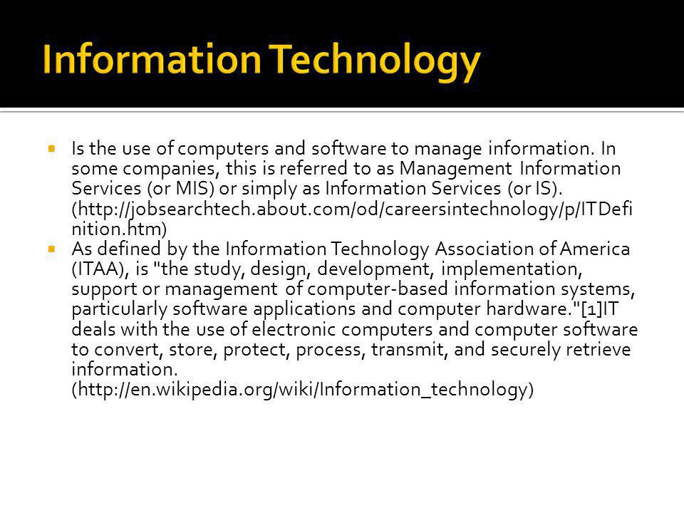So we see that Information Technology is: Computers Software Information Management