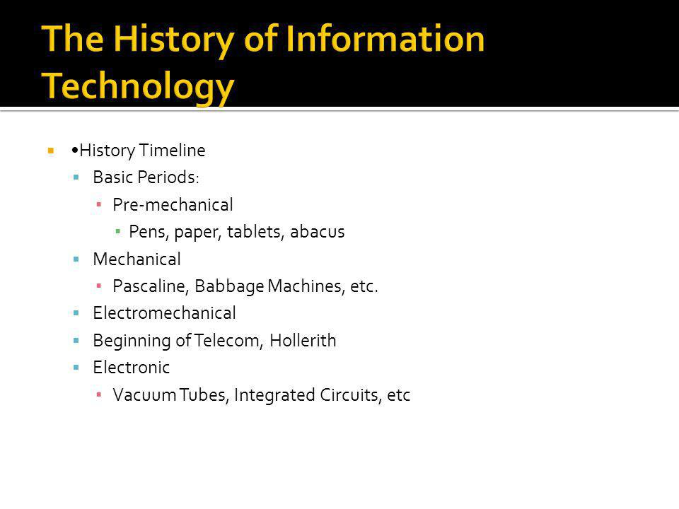 History Timeline Basic Periods: Pre-mechanical Pens, paper, tablets, abacus Mechanical Pascaline, Babbage Machines, etc. Electromechanical Beginning o