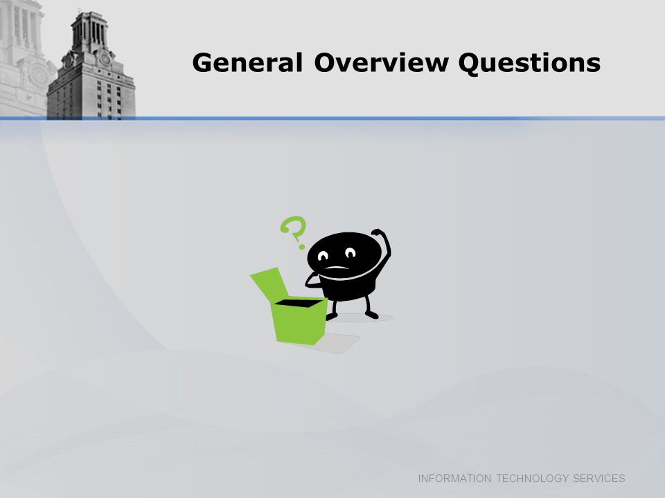 INFORMATION TECHNOLOGY SERVICES General OverviewQuestions