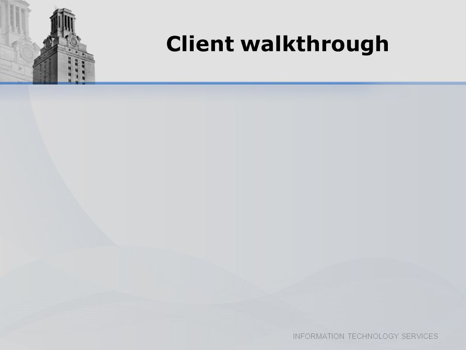 INFORMATION TECHNOLOGY SERVICES Client walkthrough