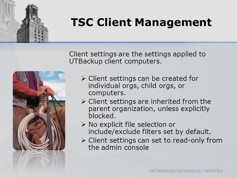 INFORMATION TECHNOLOGY SERVICES TSC Client Management Client settings are the settings applied to UTBackup client computers.