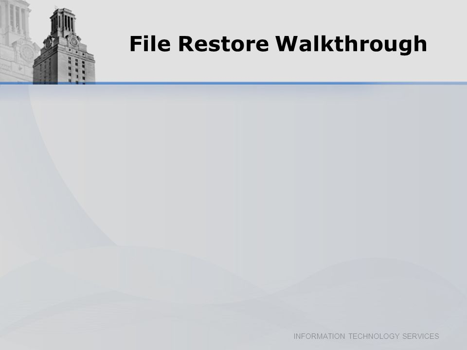 INFORMATION TECHNOLOGY SERVICES File Restore Walkthrough