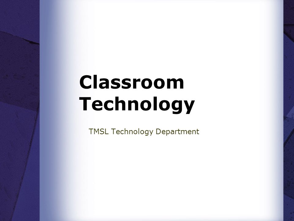 Classroom Technology TMSL Technology Department