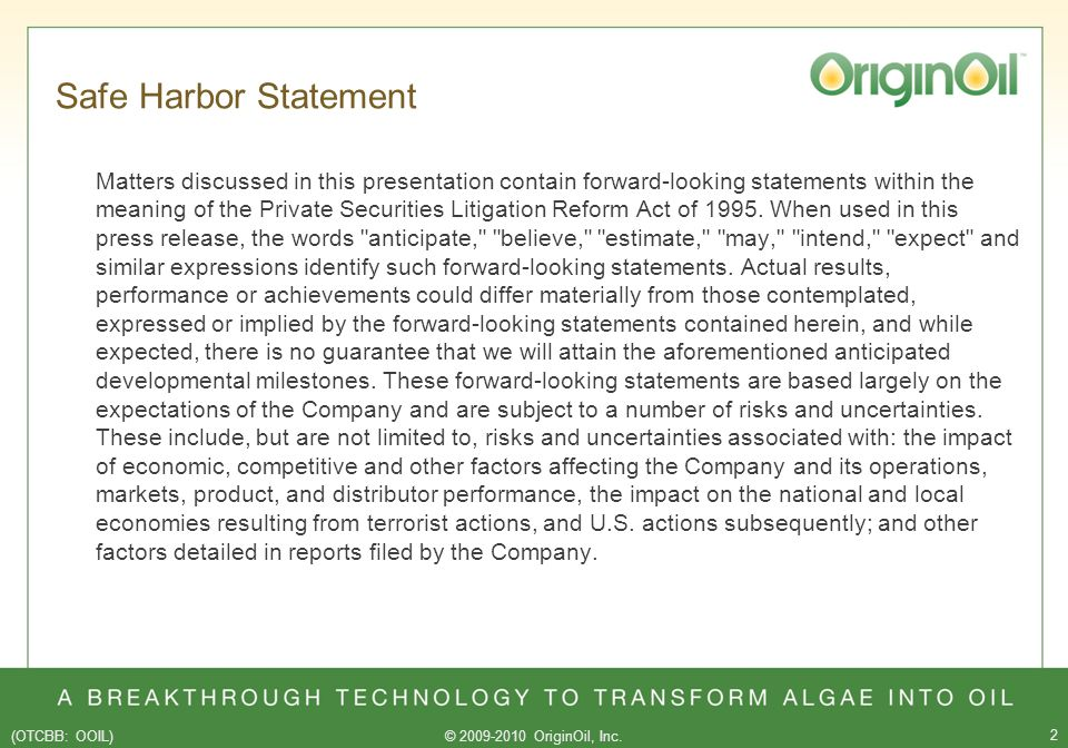 (OTCBB: OOIL)© 2009-2010 OriginOil, Inc. 2 Safe Harbor Statement Matters discussed in this presentation contain forward-looking statements within the