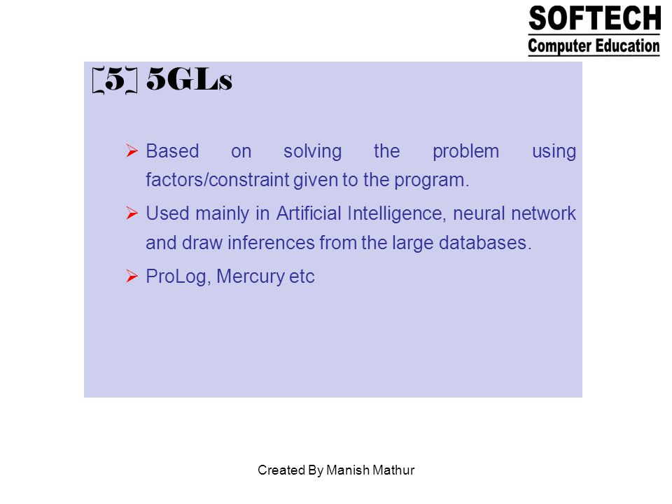 [5] 5GLs Based on solving the problem using factors/constraint given to the program. Used mainly in Artificial Intelligence, neural network and draw i