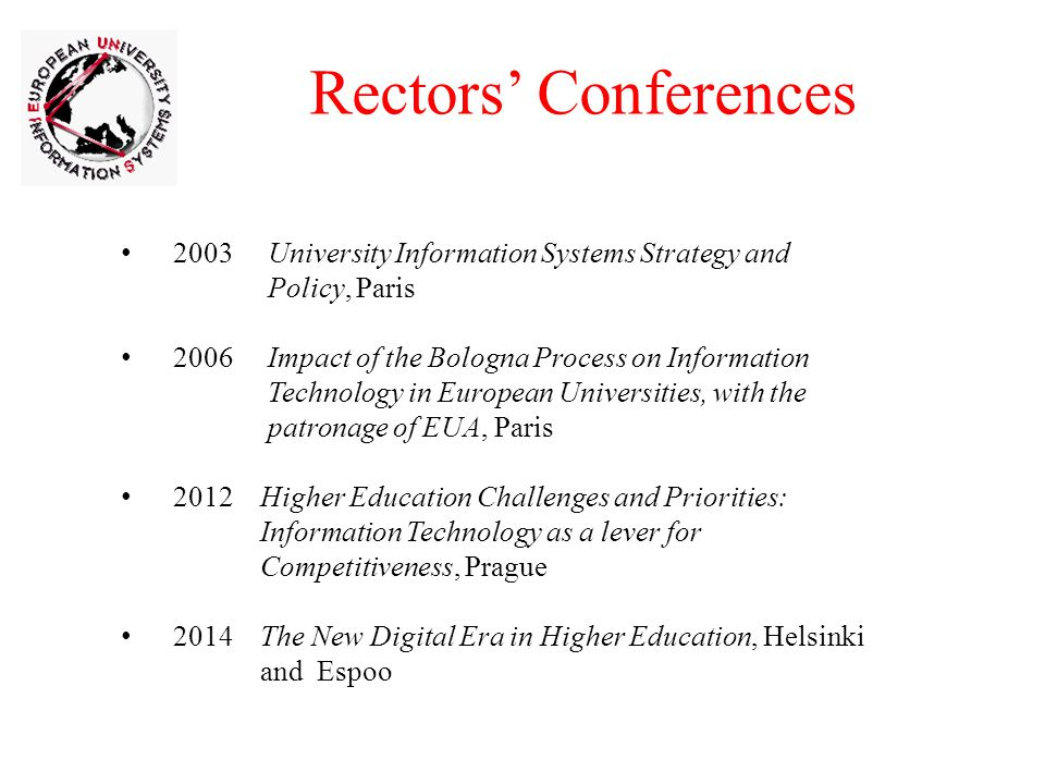 Rectors Conferences 2003 University Information Systems Strategy and Policy, Paris 2006 Impact of the Bologna Process on Information Technology in European Universities, with the patronage of EUA, Paris 2012 Higher Education Challenges and Priorities: Information Technology as a lever for Competitiveness, Prague 2014 The New Digital Era in Higher Education, Helsinki and Espoo