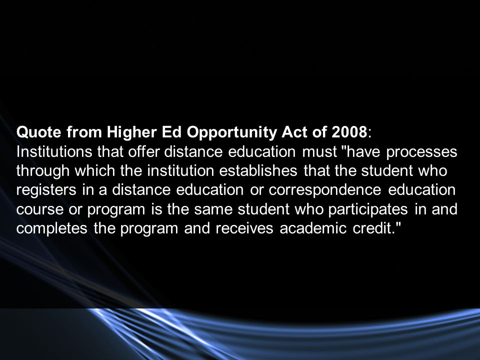 Quote from Higher Ed Opportunity Act of 2008: Institutions that offer distance education must