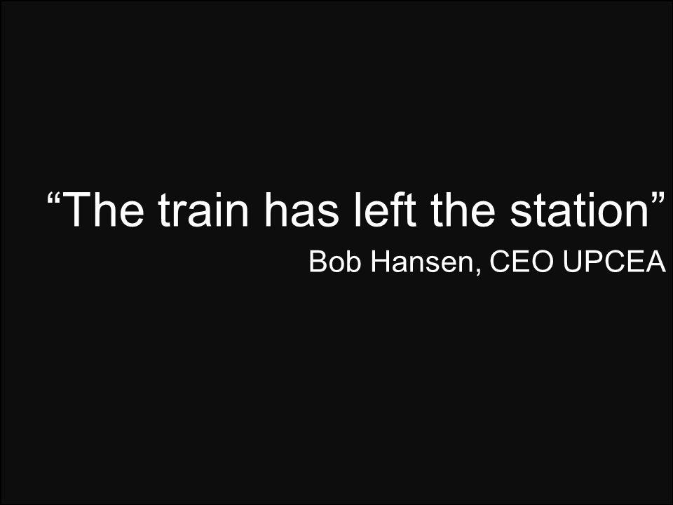 The train has left the station Bob Hansen, CEO UPCEA
