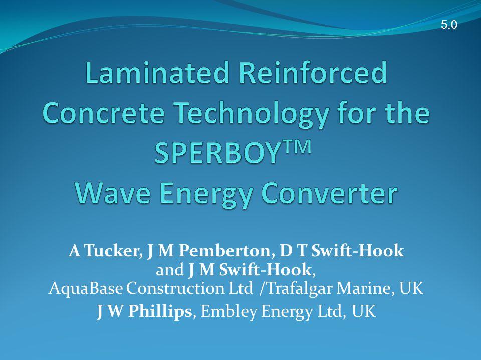 A Tucker, J M Pemberton, D T Swift-Hook and J M Swift-Hook, AquaBase Construction Ltd /Trafalgar Marine, UK J W Phillips, Embley Energy Ltd, UK 5.0