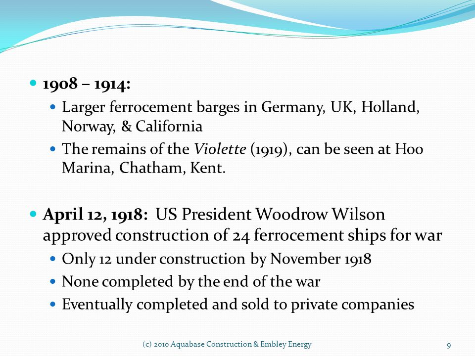 1908 – 1914: Larger ferrocement barges in Germany, UK, Holland, Norway, & California The remains of the Violette (1919), can be seen at Hoo Marina, Ch