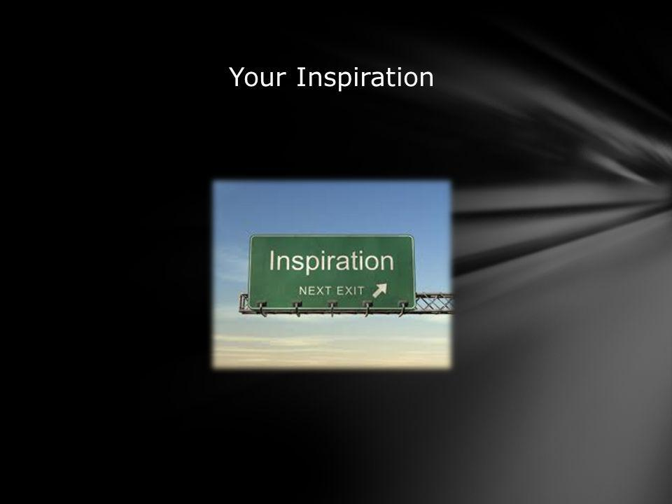 Your Inspiration