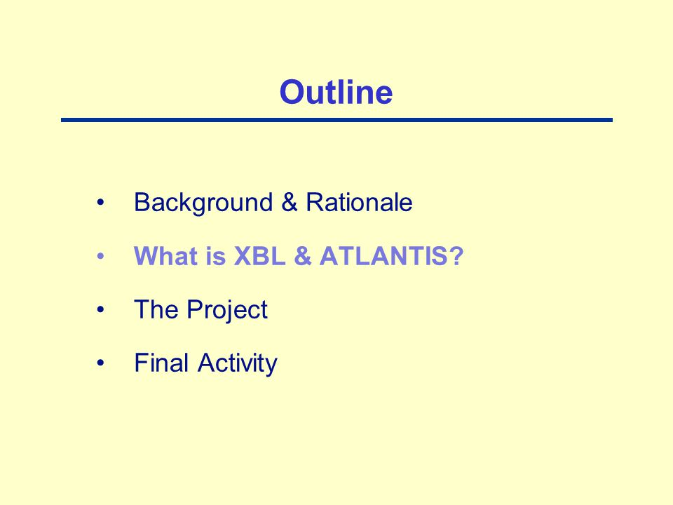 Outline Background & Rationale What is XBL & ATLANTIS? The Project Final Activity