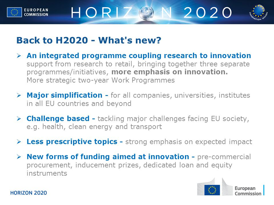 Back to H2020 - What's new? An integrated programme coupling research to innovation support from research to retail, bringing together three separate