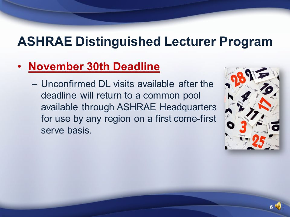 ASHRAE Distinguished Lecturer Program 5.Submit the Participation Form to your CTTC Regional Vice Chair 6.Receive the Visit Confirmation from ASHRAE Headquarters 5