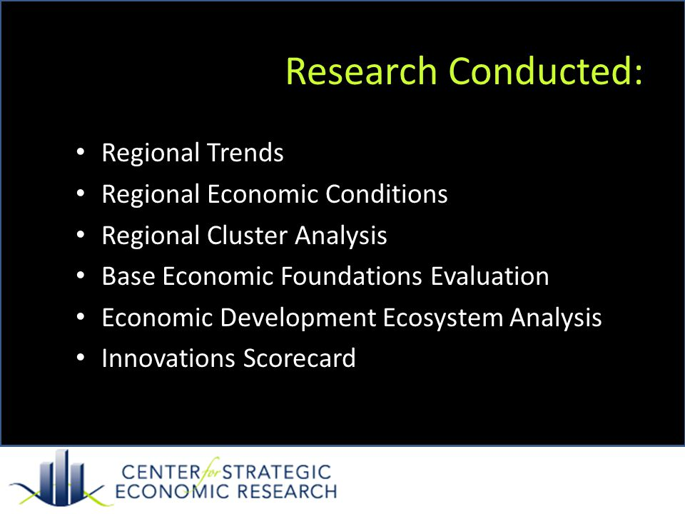 Research Conducted: Regional Trends Regional Economic Conditions Regional Cluster Analysis Base Economic Foundations Evaluation Economic Development E
