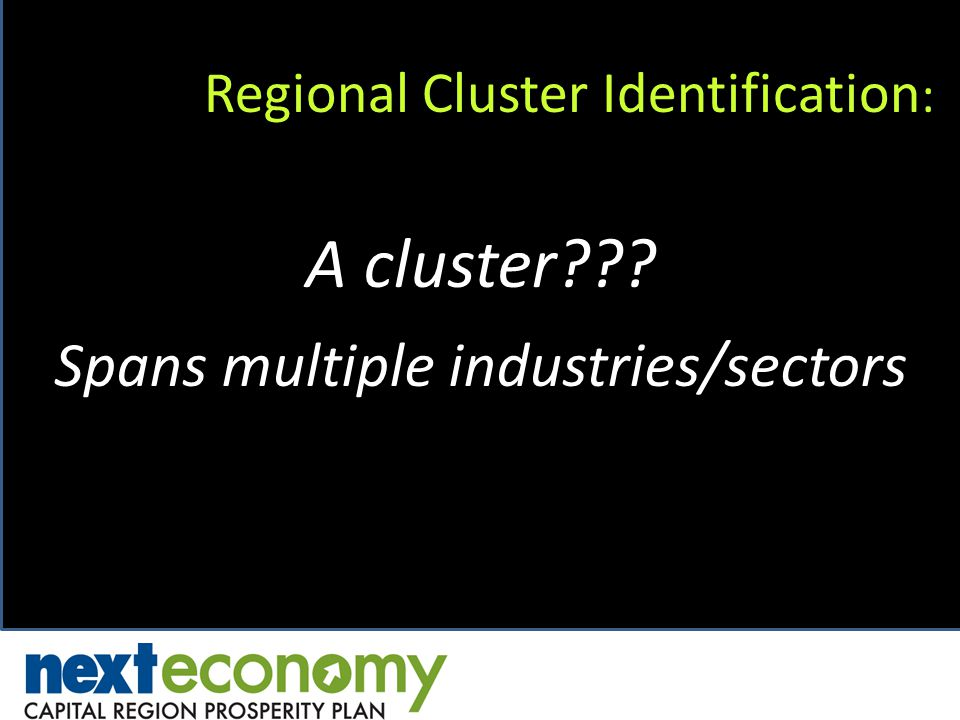 Regional Cluster Identification : A cluster Spans multiple industries/sectors