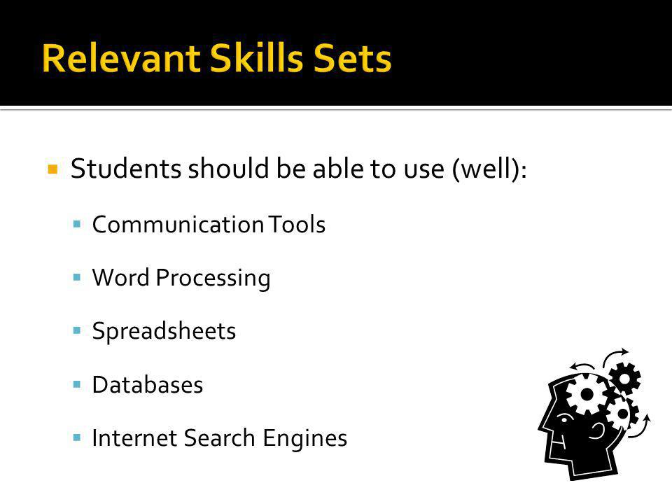 Students should be able to use (well): Communication Tools Word Processing Spreadsheets Databases Internet Search Engines