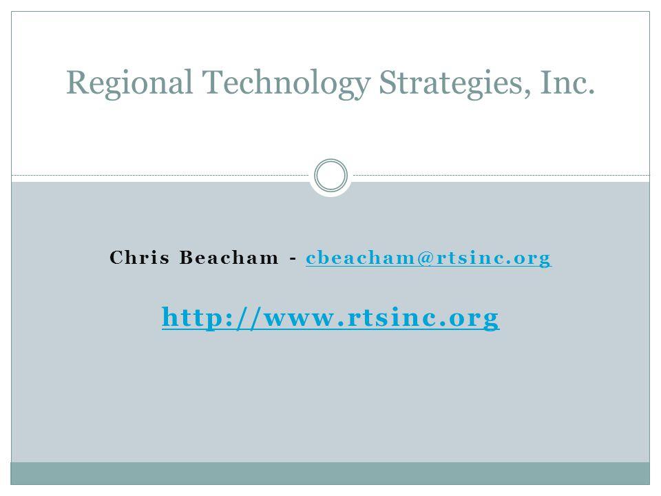Chris Beacham - cbeacham@rtsinc.orgcbeacham@rtsinc.org http://www.rtsinc.org Regional Technology Strategies, Inc.