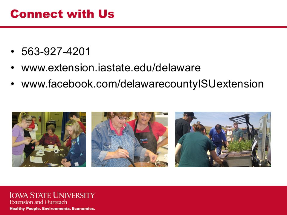 Connect with Us 563-927-4201 www.extension.iastate.edu/delaware www.facebook.com/delawarecountyISUextension