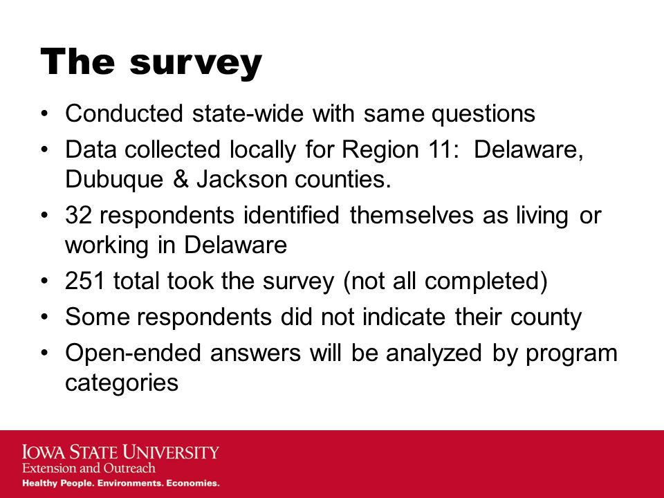 The survey Conducted state-wide with same questions Data collected locally for Region 11: Delaware, Dubuque & Jackson counties.