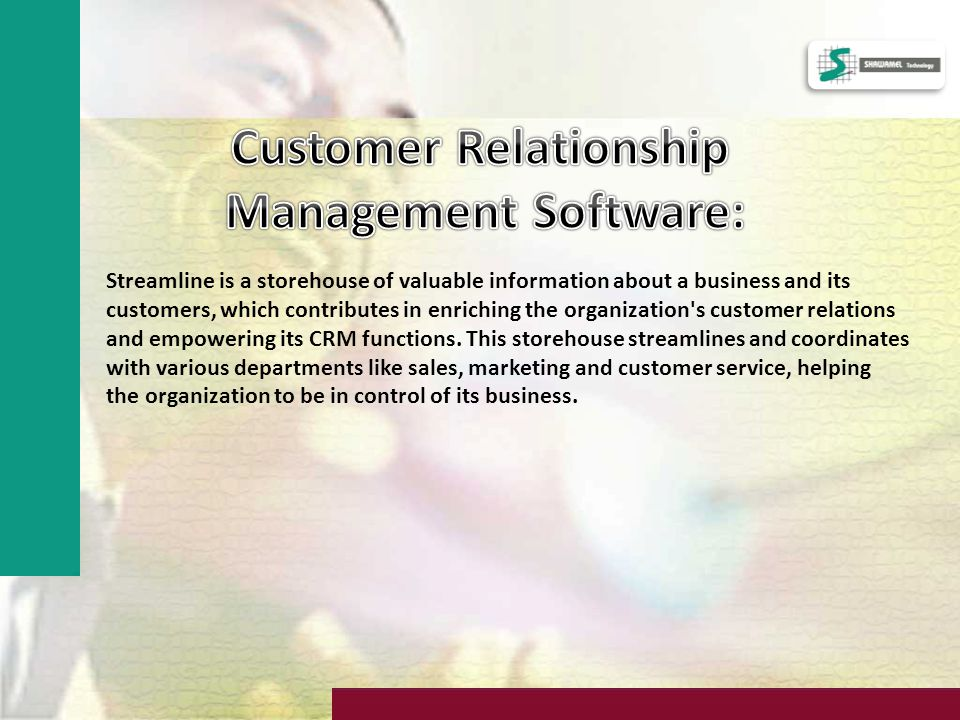 Streamline is a storehouse of valuable information about a business and its customers, which contributes in enriching the organization s customer relations and empowering its CRM functions.