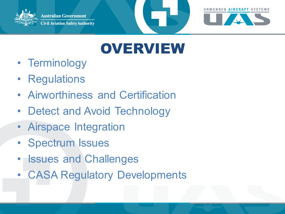 OVERVIEW Terminology Regulations Airworthiness and Certification Detect and Avoid Technology Airspace Integration Spectrum Issues Issues and Challenge