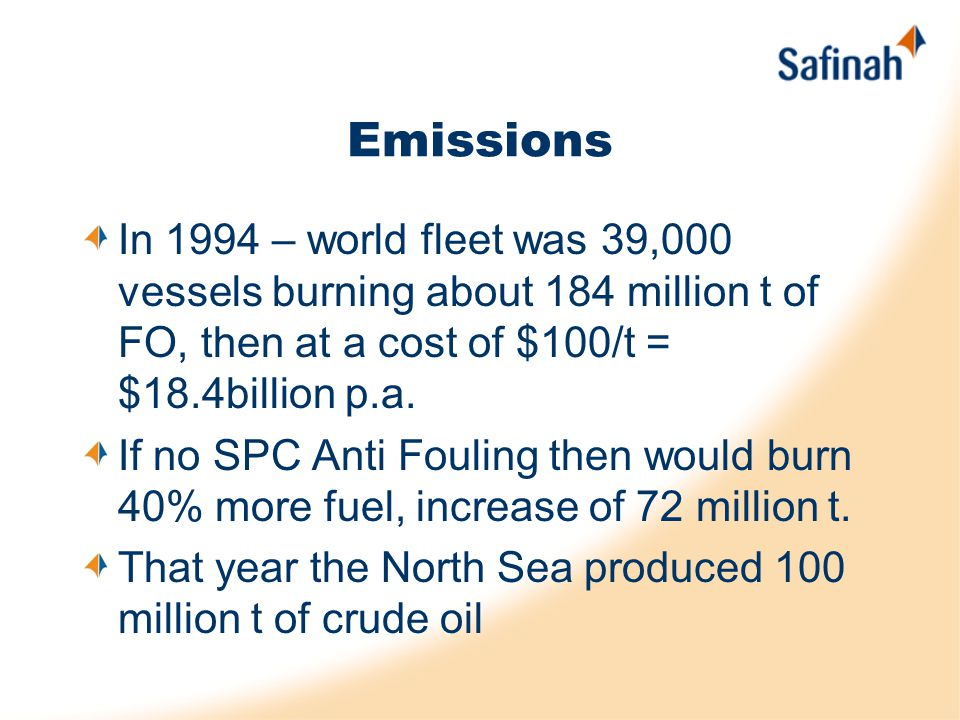 Emissions In 1994 – world fleet was 39,000 vessels burning about 184 million t of FO, then at a cost of $100/t = $18.4billion p.a.