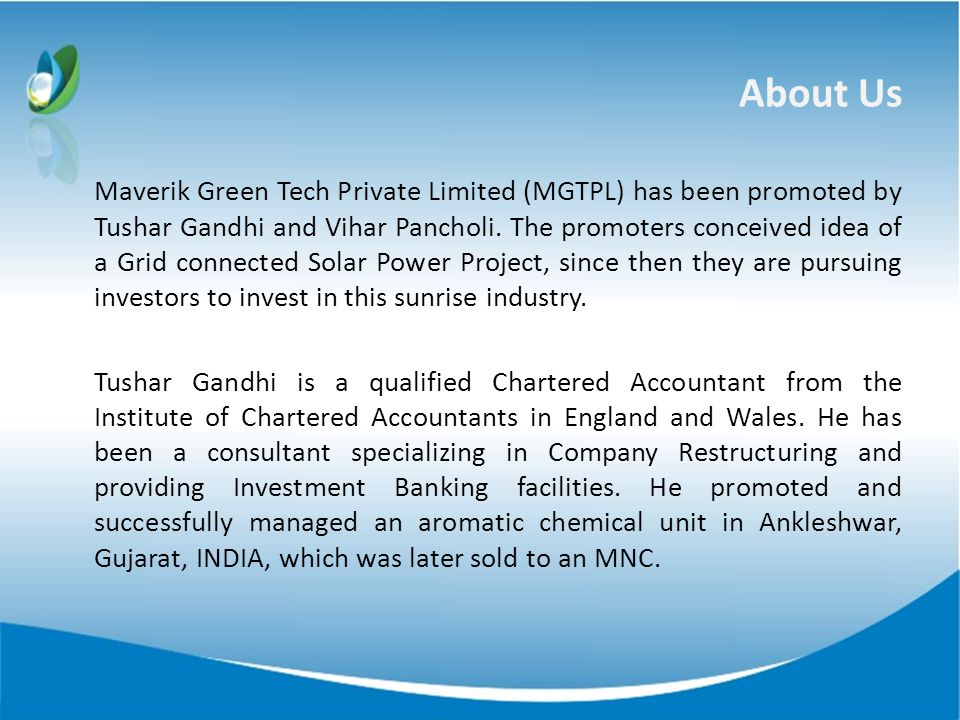 About Us Maverik Green Tech Private Limited (MGTPL) has been promoted by Tushar Gandhi and Vihar Pancholi. The promoters conceived idea of a Grid conn