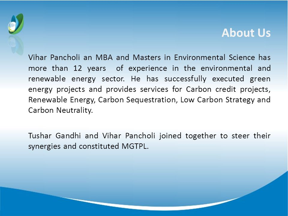 About Us Vihar Pancholi an MBA and Masters in Environmental Science has more than 12 years of experience in the environmental and renewable energy sec