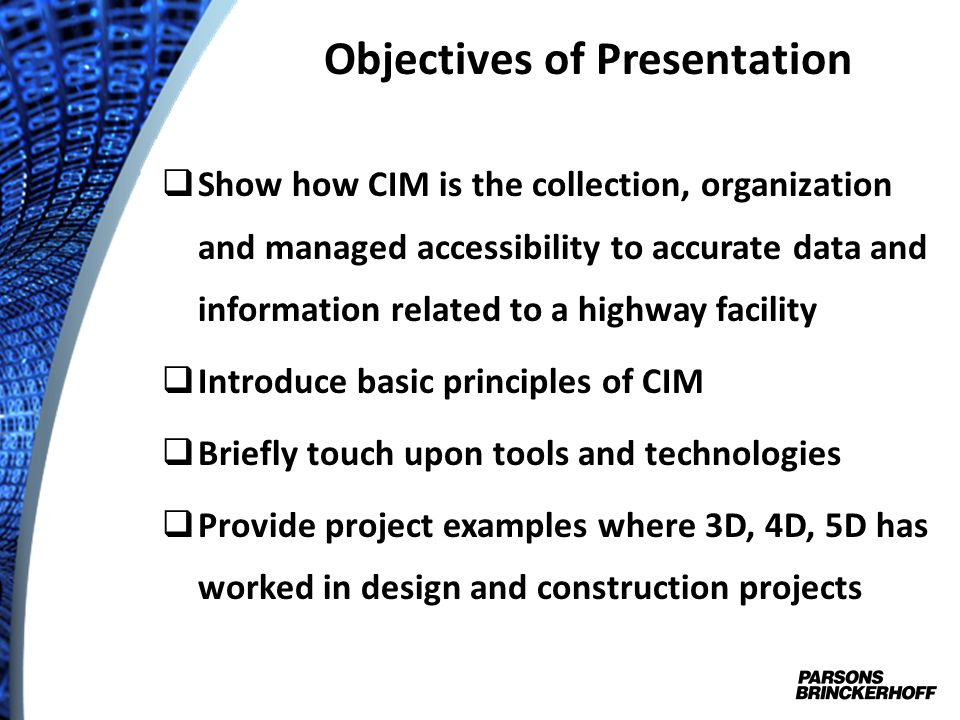 CIM For Transportation Civil Integrated Modeling = CIM CIM benefits with 3D Data (Instead of 2D) The transportation industry requires more 4D & 5D than most other industries using CIM CIM needs computing investments 3D is for representing graphic civil objects in an infrastructure, 4D for time and 5D for cost