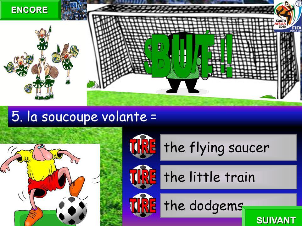 the flying saucer the little train the dodgems 5. la soucoupe volante = ENCORE SUIVANT
