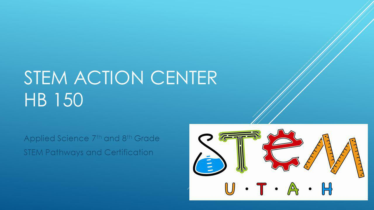 STEM ACTION CENTER HB 150 Applied Science 7 th and 8 th Grade STEM Pathways and Certification