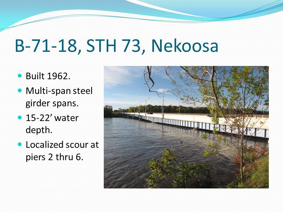 B-71-18, STH 73, Nekoosa Built 1962. Multi-span steel girder spans. 15-22 water depth. Localized scour at piers 2 thru 6.