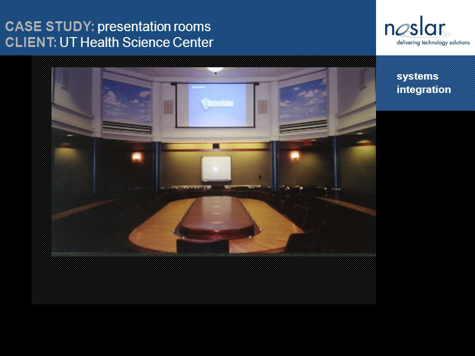 systems integration CASE STUDY: presentation rooms CLIENT: UT Health Science Center
