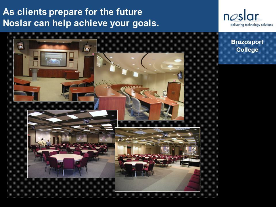 Brazosport College As clients prepare for the future Noslar can help achieve your goals.